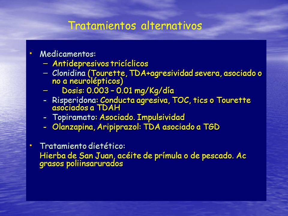 Tratamientos alternativos Medicamentos: Medicamentos: – Antidepresivos tricíclicos – Clonidina (Tourette, TDA+agresividad severa, asociado o no a neur