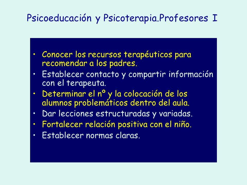 Psicoeducación y Psicoterapia.Profesores I Conocer los recursos terapéuticos para recomendar a los padres. Establecer contacto y compartir información