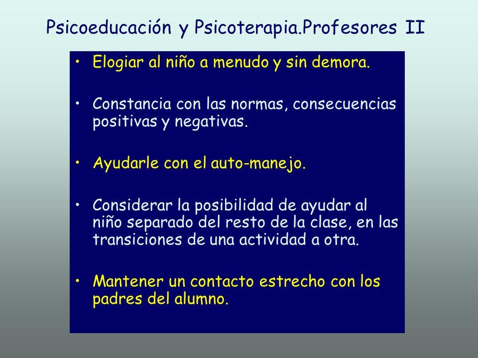 Psicoeducación y Psicoterapia.Profesores II Elogiar al niño a menudo y sin demora. Constancia con las normas, consecuencias positivas y negativas. Ayu