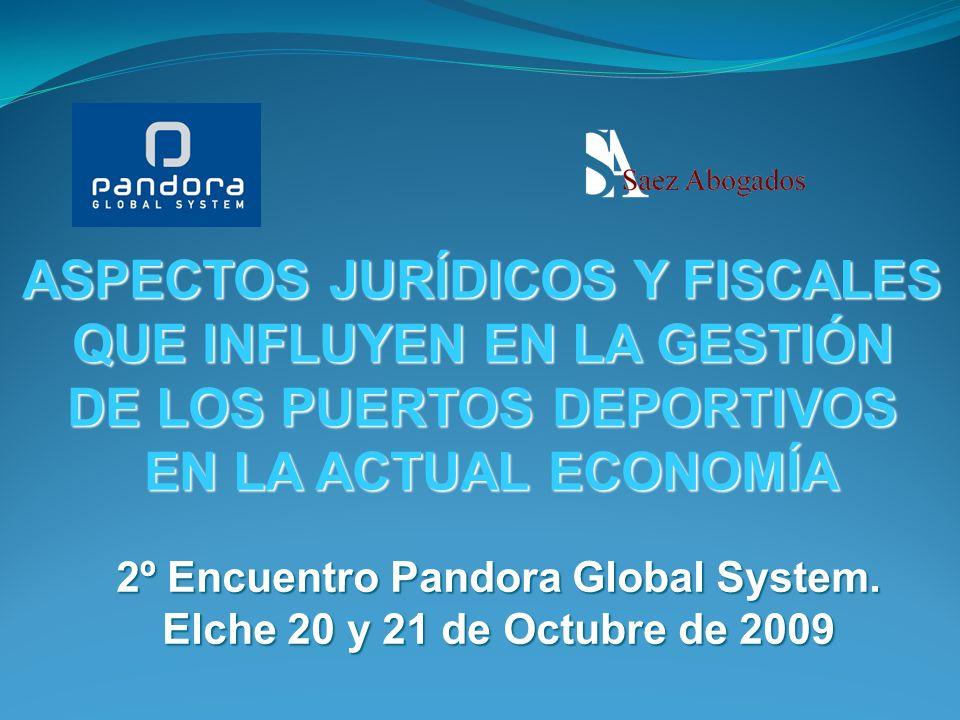 ASPECTOS JURÍDICOS Y FISCALES QUE INFLUYEN EN LA GESTIÓN DE LOS PUERTOS DEPORTIVOS EN LA ACTUAL ECONOMÍA 2º Encuentro Pandora Global System.