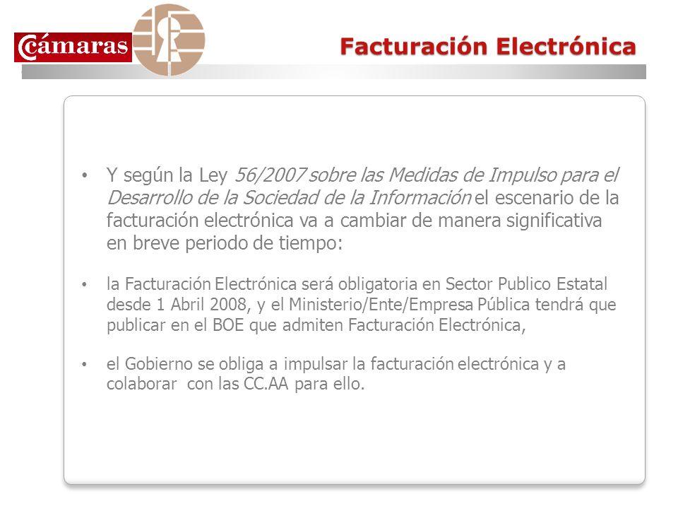 Facturación Electrónica Y según la Ley 56/2007 sobre las Medidas de Impulso para el Desarrollo de la Sociedad de la Información el escenario de la fac
