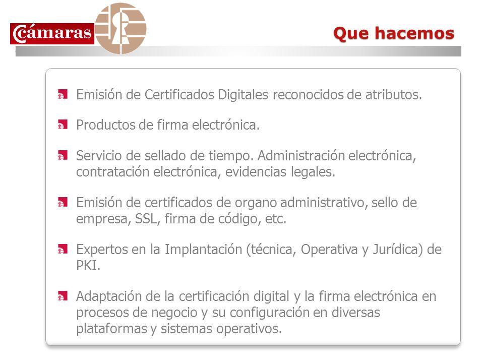 Que hacemos Emisión de Certificados Digitales reconocidos de atributos. Productos de firma electrónica. Servicio de sellado de tiempo. Administración