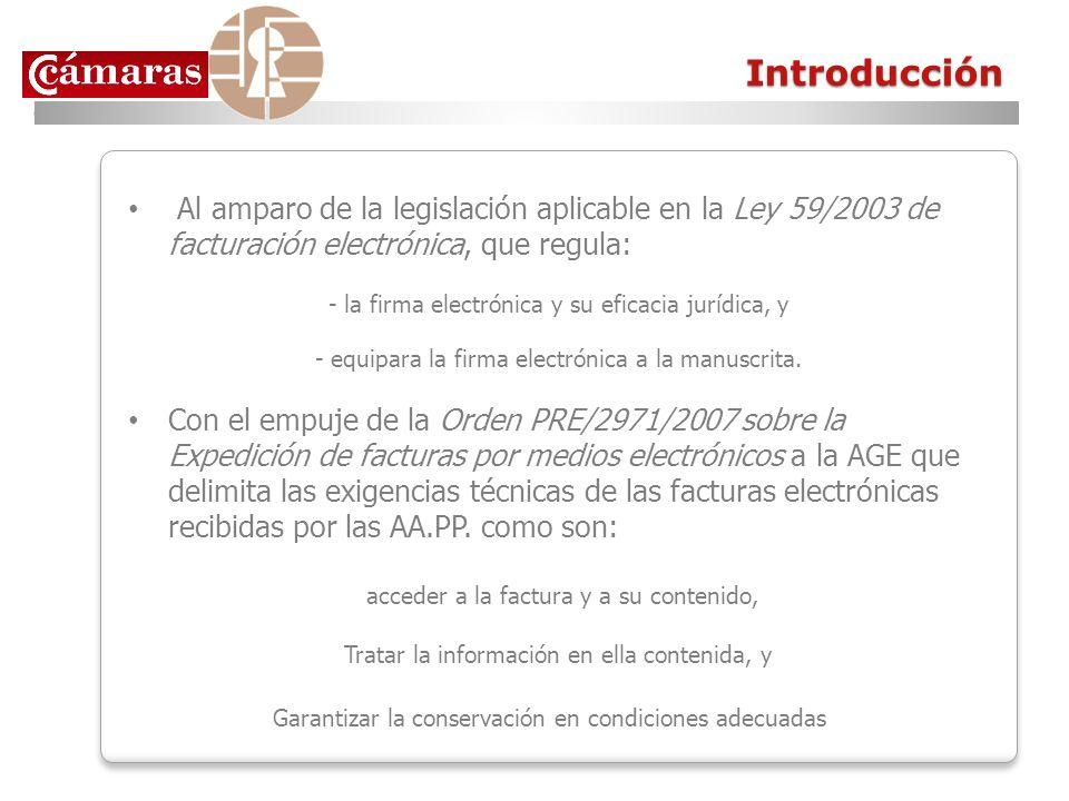 Introducción Al amparo de la legislación aplicable en la Ley 59/2003 de facturación electrónica, que regula: - la firma electrónica y su eficacia jurí