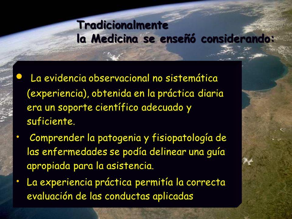 Tradicionalmente la Medicina se enseñó considerando: La evidencia observacional no sistemática (experiencia), obtenida en la práctica diaria era un so