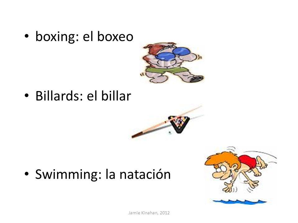 boxing: el boxeo Billards: el billar Swimming: la natación Jamie Kinahan, 2012