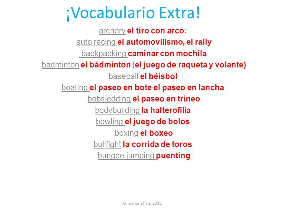 ¡ Vocabulario Extra! archery el tiro con arco: auto racing el automovilismo, el rally backpacking caminar con mochila badminton el bádminton (el juego