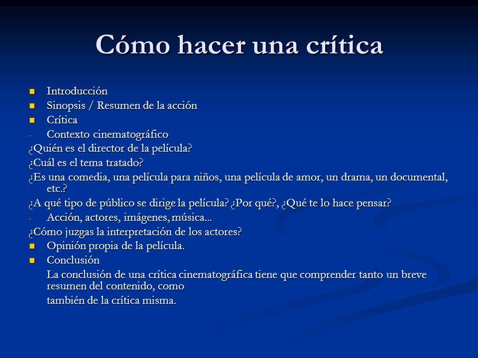 Cómo hacer una crítica Introducción Introducción Sinopsis / Resumen de la acción Sinopsis / Resumen de la acción Crítica Crítica - Contexto cinematogr