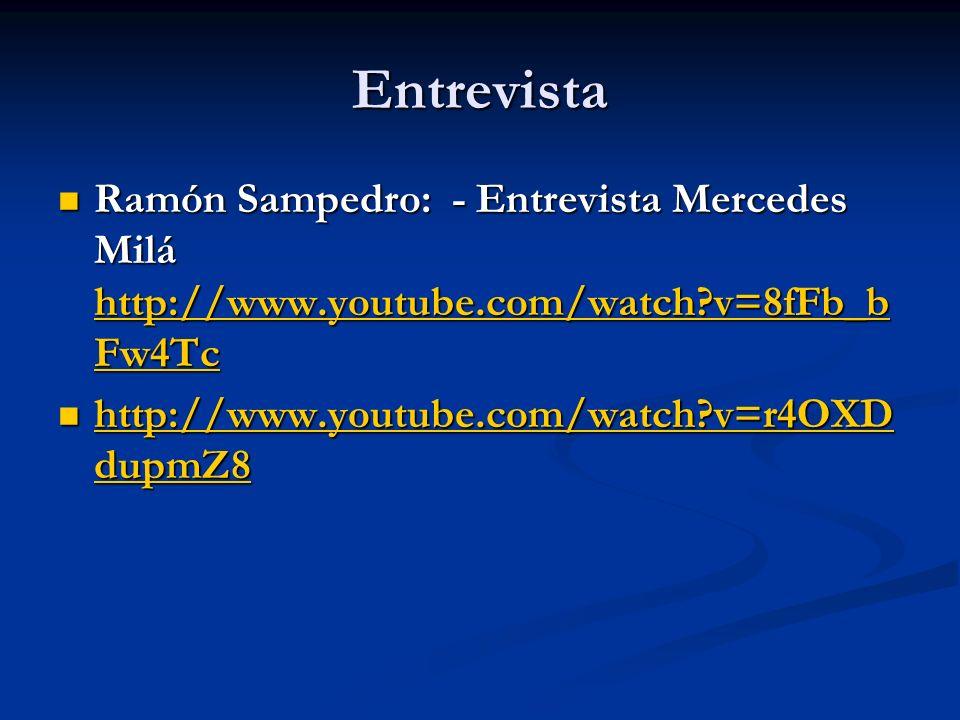 Entrevista Ramón Sampedro: - Entrevista Mercedes Milá http://www.youtube.com/watch?v=8fFb_b Fw4Tc Ramón Sampedro: - Entrevista Mercedes Milá http://ww