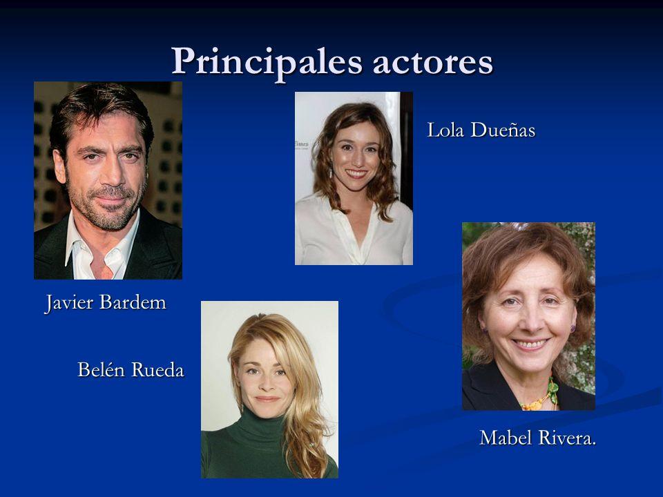 Principales actores Javier Bardem Lola Dueñas Belén Rueda Mabel Rivera.