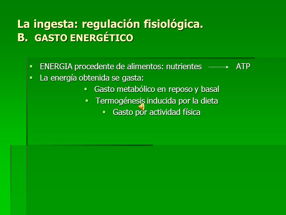 La ingesta: regulación fisiológica.B.
