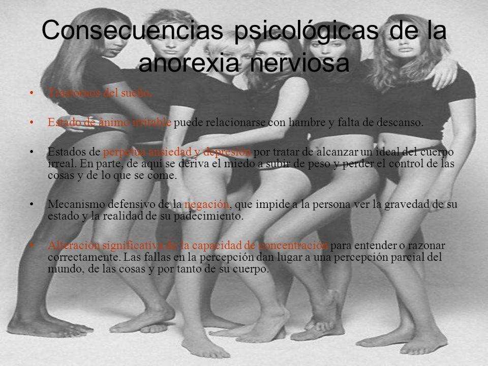 Consecuencias psicológicas de la anorexia nerviosa Trastornos del sueño. Estado de ánimo irritable puede relacionarse con hambre y falta de descanso.