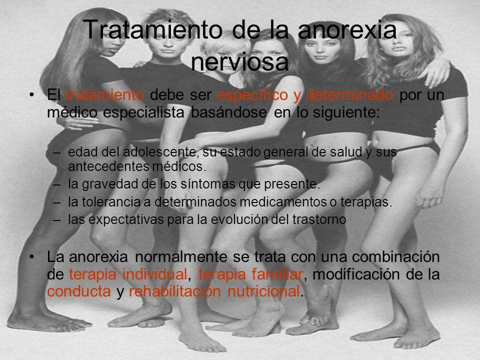 Tratamiento de la anorexia nerviosa El tratamiento debe ser específico y determinado por un médico especialista basándose en lo siguiente: –edad del a