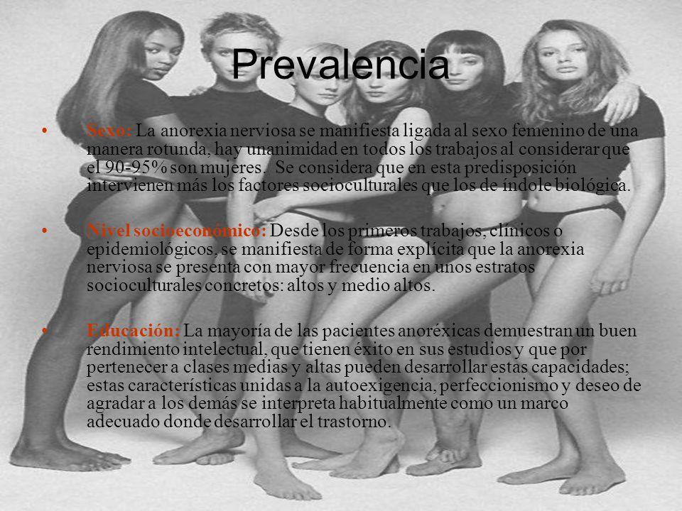 Prevalencia Sexo: La anorexia nerviosa se manifiesta ligada al sexo femenino de una manera rotunda, hay unanimidad en todos los trabajos al considerar