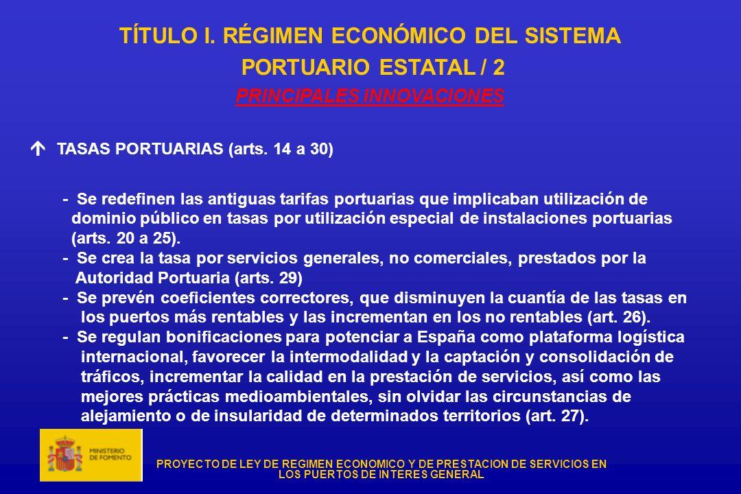 PROYECTO DE LEY DE REGIMEN ECONOMICO Y DE PRESTACION DE SERVICIOS EN LOS PUERTOS DE INTERES GENERAL TÍTULO I. RÉGIMEN ECONÓMICO DEL SISTEMA PORTUARIO