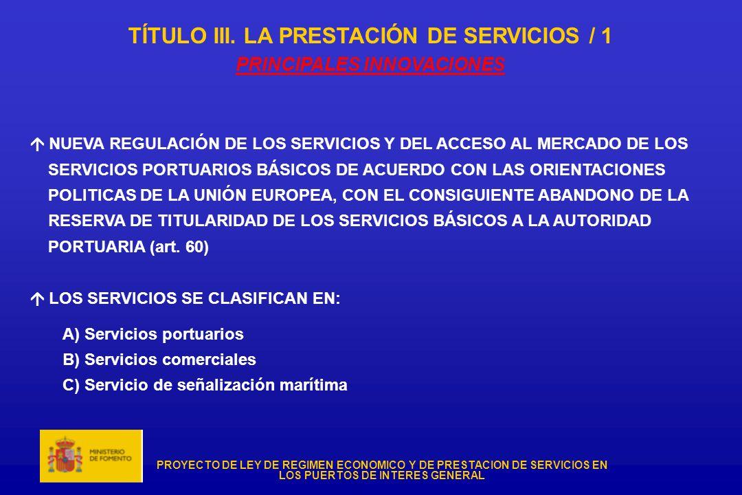 PROYECTO DE LEY DE REGIMEN ECONOMICO Y DE PRESTACION DE SERVICIOS EN LOS PUERTOS DE INTERES GENERAL TÍTULO III. LA PRESTACIÓN DE SERVICIOS / 1 PRINCIP