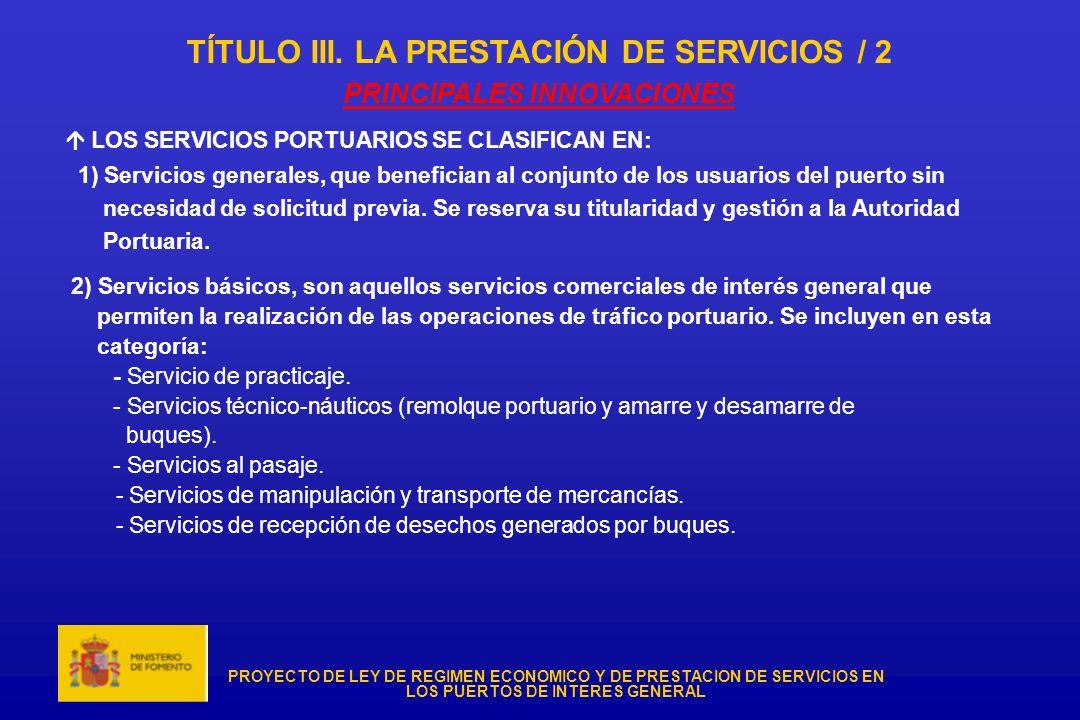 PROYECTO DE LEY DE REGIMEN ECONOMICO Y DE PRESTACION DE SERVICIOS EN LOS PUERTOS DE INTERES GENERAL TÍTULO III. LA PRESTACIÓN DE SERVICIOS / 2 PRINCIP