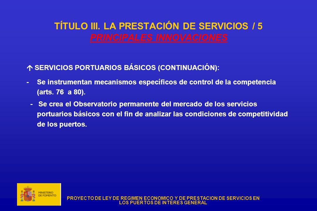 PROYECTO DE LEY DE REGIMEN ECONOMICO Y DE PRESTACION DE SERVICIOS EN LOS PUERTOS DE INTERES GENERAL TÍTULO III. LA PRESTACIÓN DE SERVICIOS / 5 PRINCIP