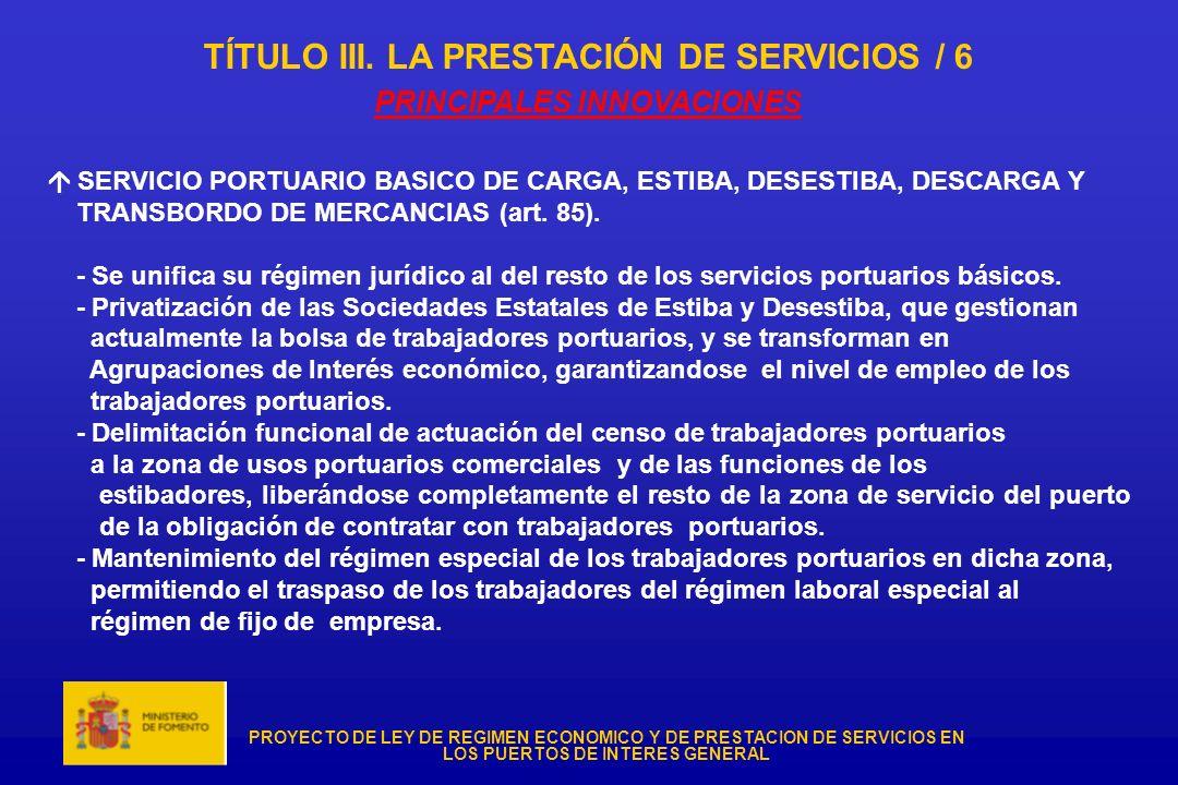 PROYECTO DE LEY DE REGIMEN ECONOMICO Y DE PRESTACION DE SERVICIOS EN LOS PUERTOS DE INTERES GENERAL TÍTULO III. LA PRESTACIÓN DE SERVICIOS / 6 PRINCIP