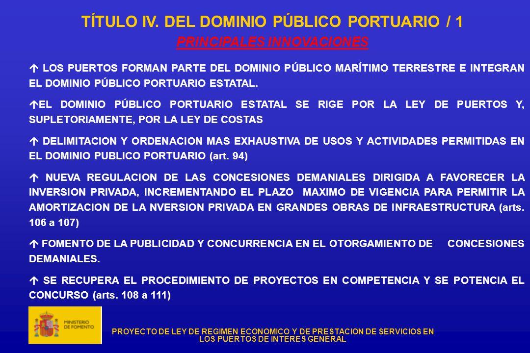 PROYECTO DE LEY DE REGIMEN ECONOMICO Y DE PRESTACION DE SERVICIOS EN LOS PUERTOS DE INTERES GENERAL TÍTULO IV. DEL DOMINIO PÚBLICO PORTUARIO / 1 PRINC