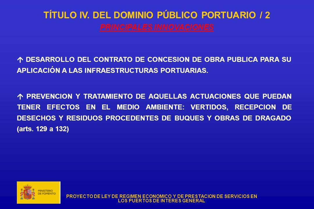 PROYECTO DE LEY DE REGIMEN ECONOMICO Y DE PRESTACION DE SERVICIOS EN LOS PUERTOS DE INTERES GENERAL TÍTULO IV. DEL DOMINIO PÚBLICO PORTUARIO / 2 PRINC