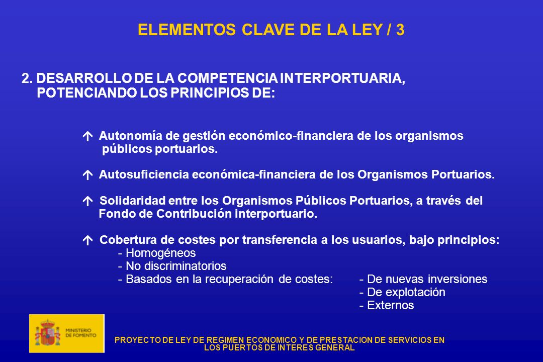 PROYECTO DE LEY DE REGIMEN ECONOMICO Y DE PRESTACION DE SERVICIOS EN LOS PUERTOS DE INTERES GENERAL ELEMENTOS CLAVE DE LA LEY / 3 2. DESARROLLO DE LA