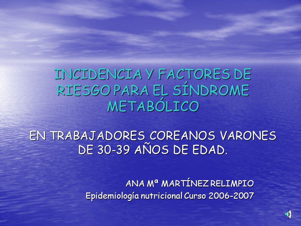 INCIDENCIA Y FACTORES DE RIESGO PARA EL SÍNDROME METABÓLICO EN TRABAJADORES COREANOS VARONES DE 30-39 AÑOS DE EDAD.
