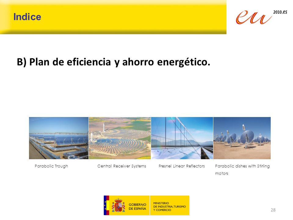 Indice B) Plan de eficiencia y ahorro energético. 28 Parabolic Trough Central Receiver SystemsFresnel Linear Reflectors Parabolic dishes with Stirling