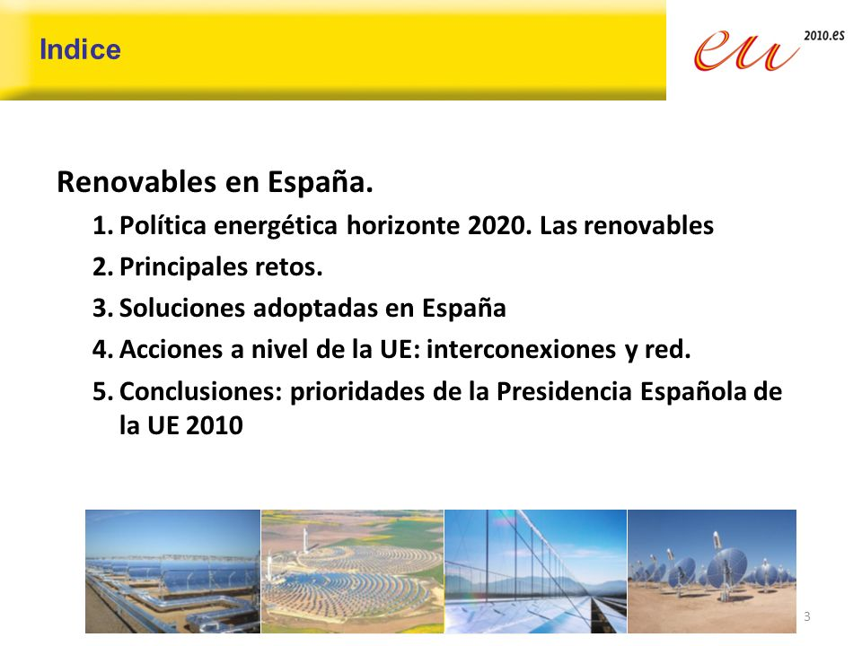 Conclusiones Las energías renovables y las interconexiones son dos prioridades de la Presidencia española de la UE: 1.Las interconexiones transfronterizas son un pilar básico del Plan de Acción Energético 2.El Plan Solar Mediterráneo, Conferencia de alto nivel en Valencia (mayo 2010) Será precedido por un encuentro (el 10 de mayo) organizado por EIB Las conclusiones de la Conferencia serán incorporadas en la Cumbre Euromed 3.Seminario sobre Energías Renovables en Pamplona 34