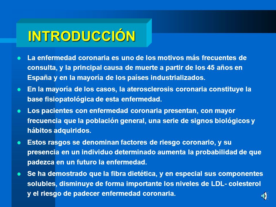 INTRODUCCIÓN La enfermedad coronaria es uno de los motivos más frecuentes de consulta, y la principal causa de muerte a partir de los 45 años en España y en la mayoría de los países industrializados.