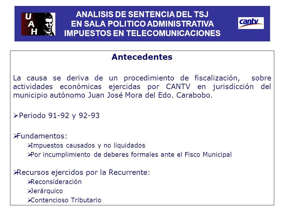 Antecedentes La causa se deriva de un procedimiento de fiscalización, sobre actividades económicas ejercidas por CANTV en jurisdicción del municipio a
