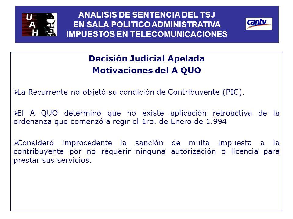Decisión Judicial Apelada Motivaciones del A QUO La Recurrente no objetó su condición de Contribuyente (PIC). El A QUO determinó que no existe aplicac