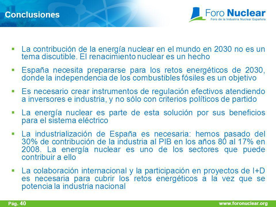 www.foronuclear.org Conclusiones La contribución de la energía nuclear en el mundo en 2030 no es un tema discutible. El renacimiento nuclear es un hec