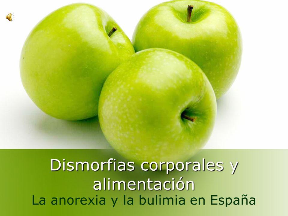 Dismorfias corporales y alimentación La anorexia y la bulimia en España