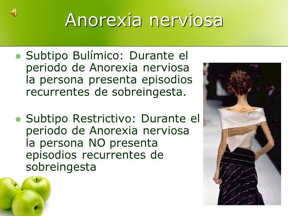 Anorexia Nerviosa (DSM- IV): Rechazo por parte de la persona enferma a mantener un peso corporal igual o por encima de un mínimo normal. Pérdida de pe