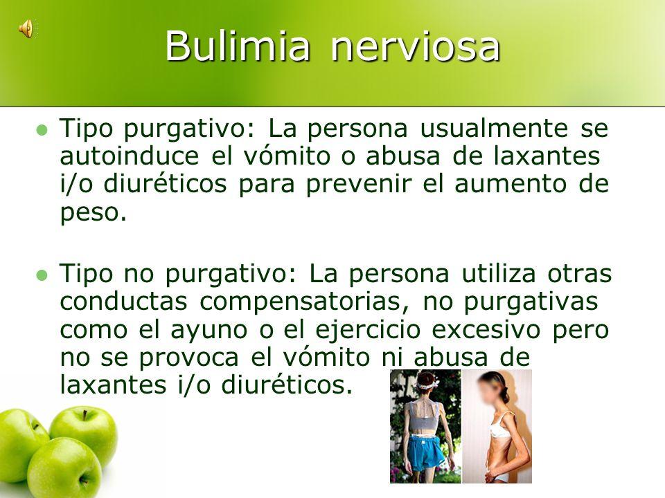 Bulimia Nerviosa (DSM-IV): Episodios repetitivos de sobreingesta compulsiva (atracones). Sentimientos de descontrol y culpa en relación a los atracone