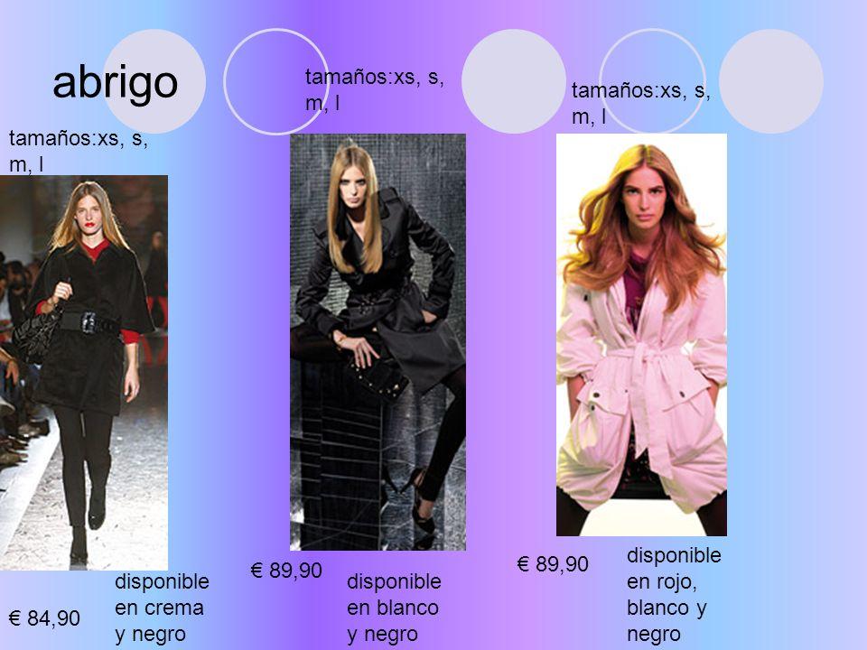 abrigo 84,90 disponible en crema y negro tamaños:xs, s, m, l disponible en blanco y negro 89,90 tamaños:xs, s, m, l disponible en rojo, blanco y negro 89,90 tamaños:xs, s, m, l