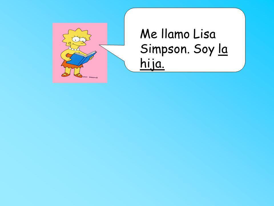 Me llamo Lisa Simpson. Soy la hija.