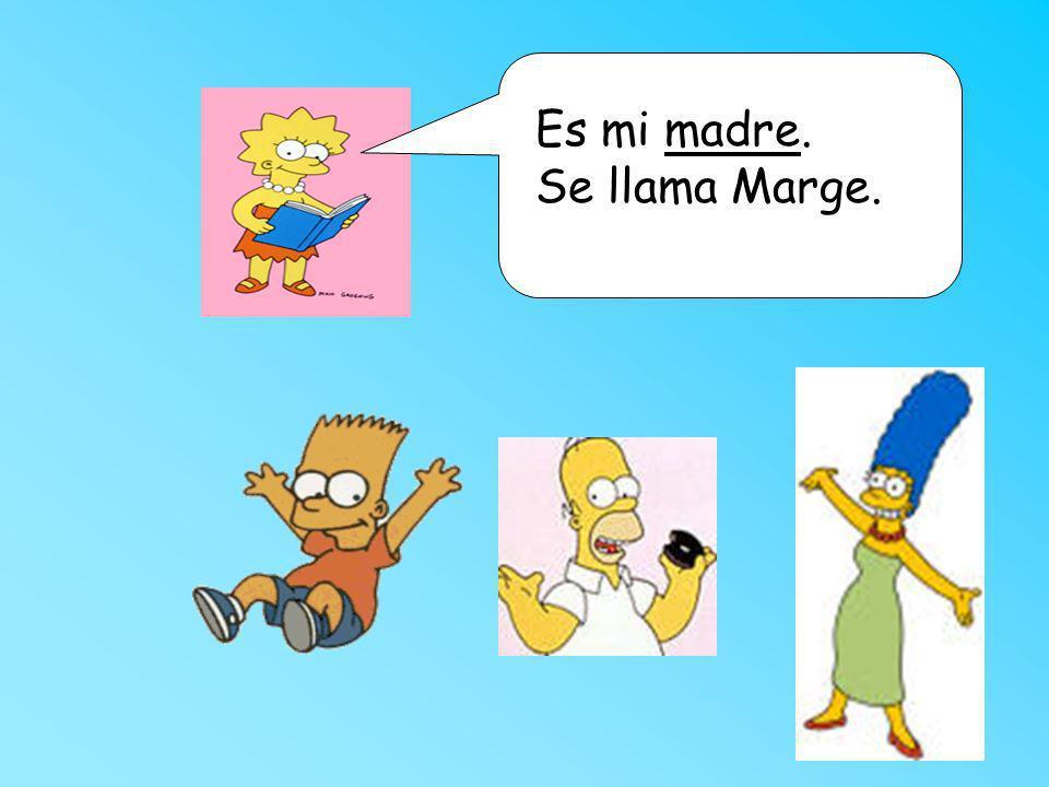 Es mi madre. Se llama Marge.