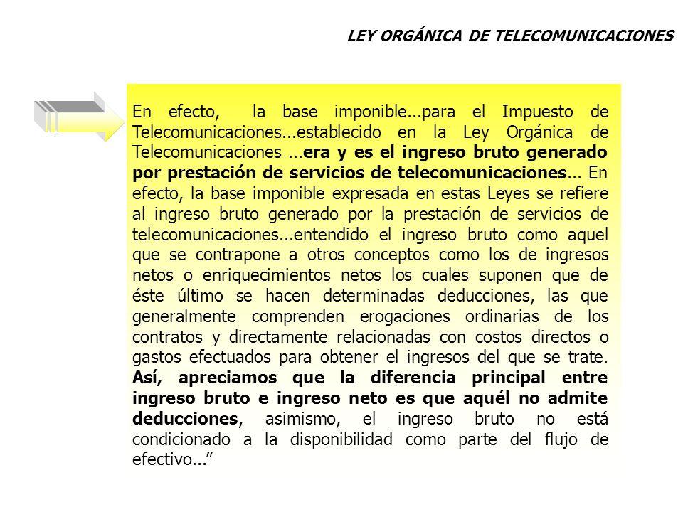 En efecto, la base imponible...para el Impuesto de Telecomunicaciones...establecido en la Ley Orgánica de Telecomunicaciones...era y es el ingreso bru