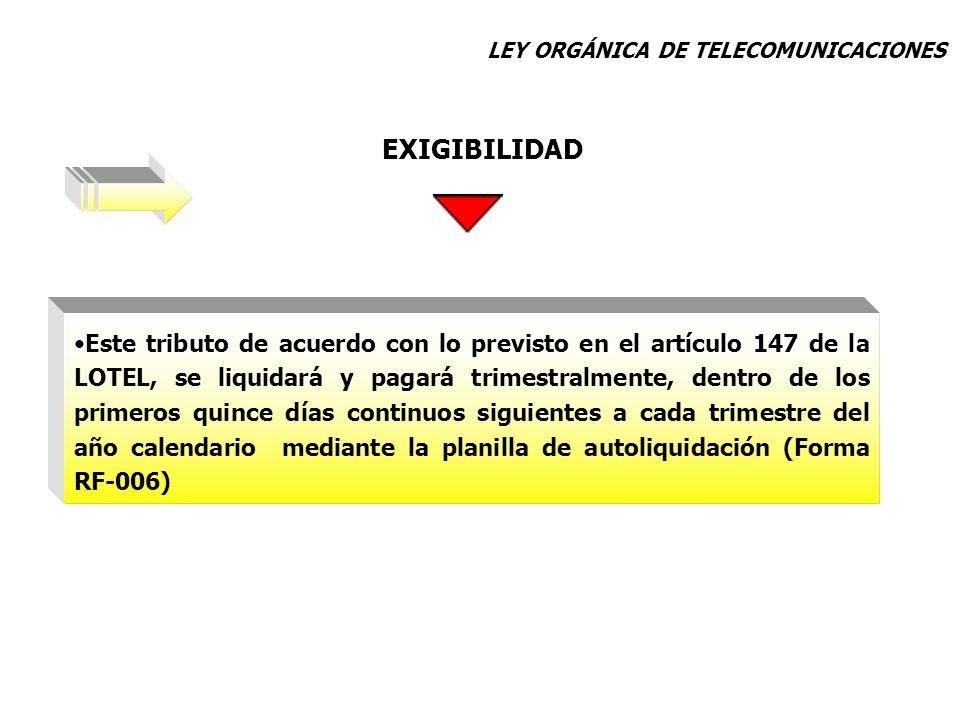LEY ORGÁNICA DE TELECOMUNICACIONES Este tributo de acuerdo con lo previsto en el artículo 147 de la LOTEL, se liquidará y pagará trimestralmente, dent