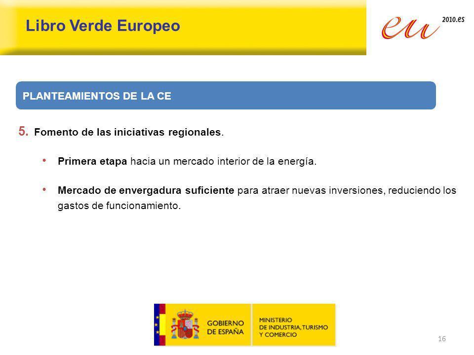 16 Libro Verde Europeo 5. Fomento de las iniciativas regionales. Primera etapa hacia un mercado interior de la energía. Mercado de envergadura suficie