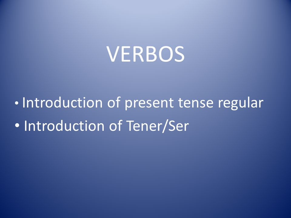 Verbos The verb as it appears in the dictionary is called the infinitive In Spanish there are 3 verb endings AR (hablar – to speak) ER (comer – to eat) IR (vivir – to live) Spanish verbs are either regular 85% or irregular (do not follow the rules) 15%.