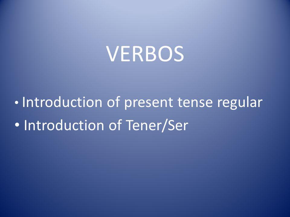 VERBOS Introduction of present tense regular Introduction of Tener/Ser