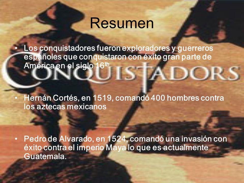 Resumen Los conquistadores fueron exploradores y guerreros españoles que conquistaron con éxito gran parte de América en el siglo 16 th Hernán Cortés,