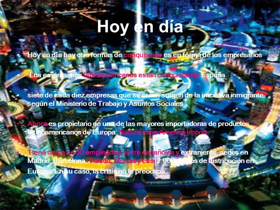 Hoy en día Hoy en día hay otro formas de conquistado es en forma de los empresarios Los empresarios latinoamericanos están conquistando España siete d