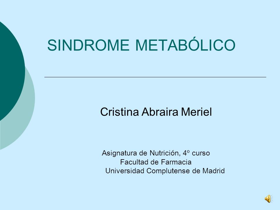 SINDROME METABÓLICO Cristina Abraira Meriel Asignatura de Nutrición, 4º curso Facultad de Farmacia Universidad Complutense de Madrid