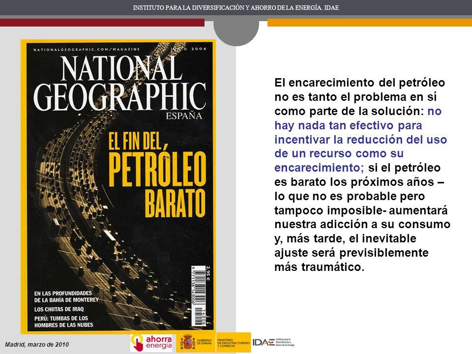 INSTITUTO PARA LA DIVERSIFICACIÓN Y AHORRO DE LA ENERGÍA. IDAE Madrid, marzo de 2010 El encarecimiento del petróleo no es tanto el problema en sí como