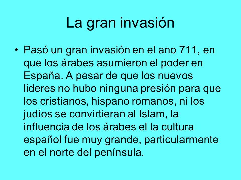 La gran invasión Pasó un gran invasión en el ano 711, en que los árabes asumieron el poder en España. A pesar de que los nuevos lideres no hubo ningun