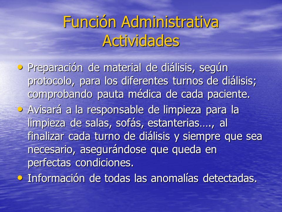 Función Administrativa Actividades Preparación de material de diálisis, según protocolo, para los diferentes turnos de diálisis; comprobando pauta méd