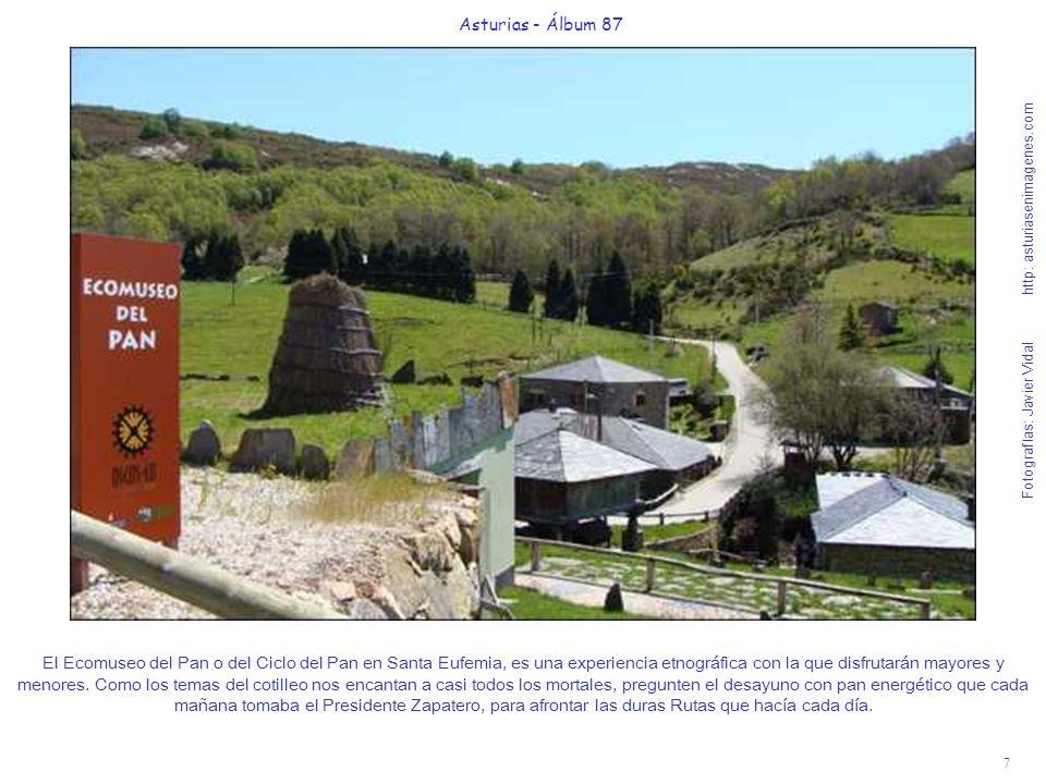 7 Asturias - Álbum 87 Fotografías: Javier Vidal http: asturiasenimagenes.com El Ecomuseo del Pan o del Ciclo del Pan en Santa Eufemia, es una experien